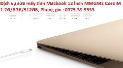 Dịch vụ sửa máy tính Macbook 12 inch MMGM2 Core M 1.2G/8GB/512GB